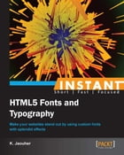 Instant HTML5 Fonts and Typography How-to by K. Jaouher