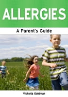 Allergies: A Parent's Guide by Victoria Goldman