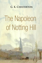 The Napoleon of Notting Hill by G. Chesterton