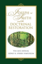 Joseph Smith and the Doctrinal Restoration: The 34th Annual Sidney B. Sperry Symposium by Complation