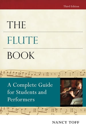 The Flute Book A Complete Guide for Students and Performers