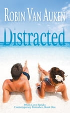 Distracted: When Love Speaks Contemporary Romance, #1 by Robin Van Auken