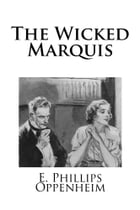 The Wicked Marquis by E. Phillips Oppenheim