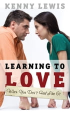 Learning To Love When You Don't Feel Like It by Kenny Lewis