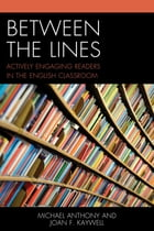 Between the Lines: Actively Engaging Readers in the English Classroom by Michael Anthony