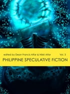 Philippine Speculative Fiction Volume 3 by Dean Francis Alfar