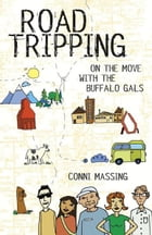 Roadtripping: On the Move with the Buffalo Gals by Conni Massing