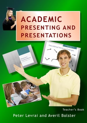 Academic Presenting and Presentations: Teacher's Book by Averil Bolster