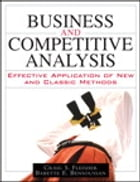 Business and Competitive Analysis: Effective Application of New and Classic Methods: Effective…