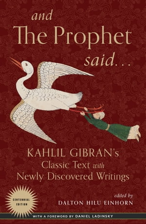 And the Prophet Said: Kahlil Gibran's Classic Text with Newly Discovered Writings