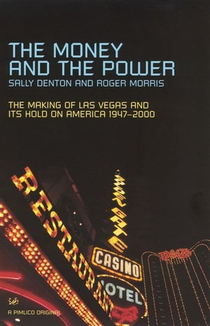 The Money And The Power The Rise and Reign of Las Vegas