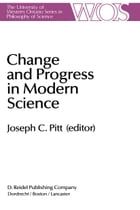 Change and Progress in Modern Science: Papers related to and arising from the Fourth International Conference on History and Philosophy of Science, Blacksburg, Virginia, November 1982