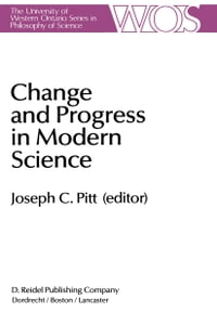 Change and Progress in Modern Science: Papers related to and arising from the Fourth International…