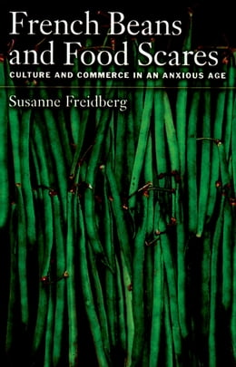 Book French Beans and Food Scares: Culture and Commerce in an Anxious Age by Susanne Freidberg