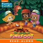 The Legend of Pinkfoot Nickelodeon Read-Along (Bubble Guppies) by Nickelodeon Publishing