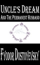Uncle's Dream; and The Permanent Husband by Fyodor Dostoyevsky