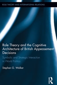 Role Theory and the Cognitive Architecture of British Appeasement Decisions: Symbolic and Strategic…