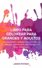 Libro Para Colorear Para Grandes y Adultos by Jason Potash