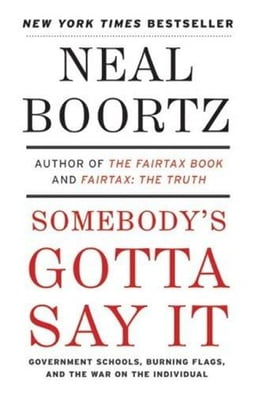 Book Somebody's Gotta Say It by Neal Boortz