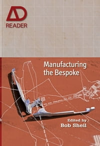 Manufacturing the Bespoke: Making and Prototyping Architecture