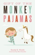 Gift of the Monkey Pajamas by Sandy E. Walsh