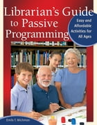 Librarian's Guide to Passive Programming: Easy and Affordable Activities for All Ages by Emily T. Wichman