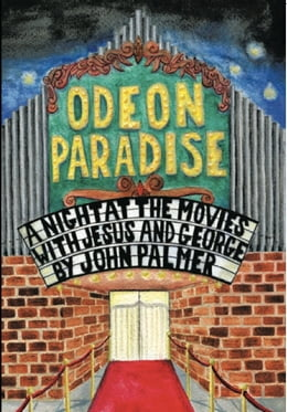 Book Odeon Paradise: A Night At The Movies With Jesus and George by john palmer