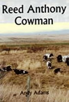 Reed Anthony, Cowman. An Autobiography by Andy Adams