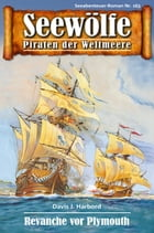 Seewölfe - Piraten der Weltmeere 163: Revanche vor Plymouth by Davis J.Harbord