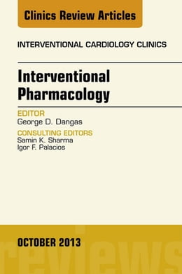 Book Interventional Pharmacology, An issue of Interventional Cardiology Clinics, E-Book by George D. Dangas, MD