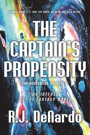 The Captain's Propensity: The Andromeda Incident II by R. J. DeNardo