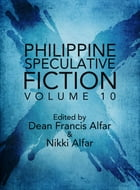 Philippine Speculative Fiction Volume 10 by Dean Francis Alfar