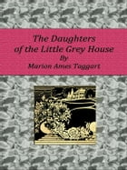 The Daughters of the Little Grey House by Marion Ames Taggart