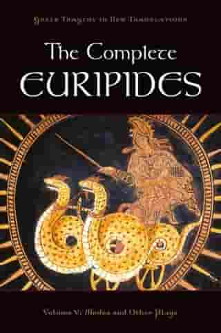The Complete Euripides:Volume V: Medea and Other Plays: Volume V: Medea and Other Plays