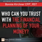Who Can You Trust with the Financial Planning of Your Money? by Bonnie Kirchner