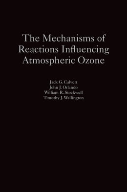 Book The Mechanisms of Reactions Influencing Atmospheric Ozone by Jack G. Calvert