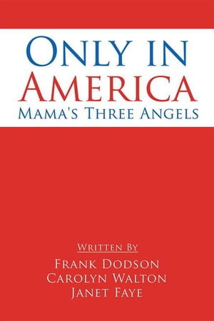 Only in America: Mama's Three Angels by Frank Dodson