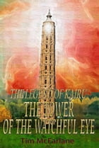 The Tower Of The Watchful Eye: The Legend Of Kairu Book 1 by Tim McFarlane