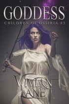 Goddess (Children of Ossiria #3) by Vivian Lane