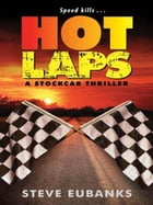 Hot Laps: A Stockcar Thriller by Steve Eubanks