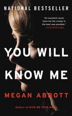You Will Know Me: A Novel by Megan Abbott