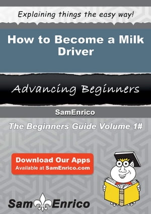 How to Become a Milk Driver: How to Become a Milk Driver by Danica Hand