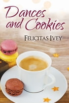Dances and Cookies by Felicitas Ivey