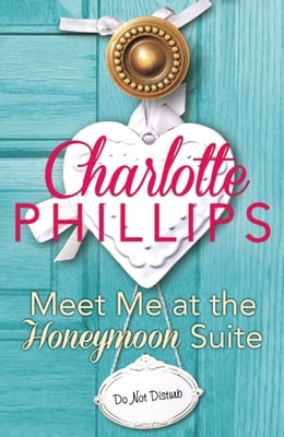 Book Meet Me at the Honeymoon Suite: HarperImpulse Contemporary Fiction (A Novella) (Do Not Disturb… by Charlotte Phillips