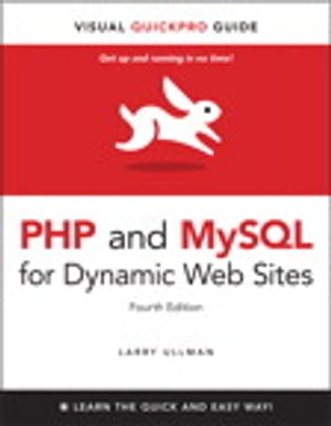 PHP and MySQL for Dynamic Web Sites,  Fourth Edition: Visual QuickPro Guide Visual QuickPro Guide