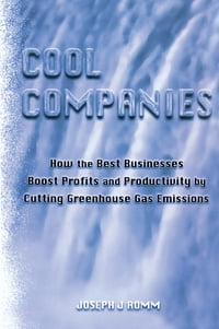 Cool Companies: How the Best Businesses Boost Profits and Productivity by Cutting Greenhouse Gas…