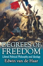 Degrees of Freedom: Liberal Political Philosophy and Ideology