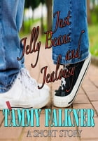Just Jelly Beans and Jealousy by Tammy Falkner