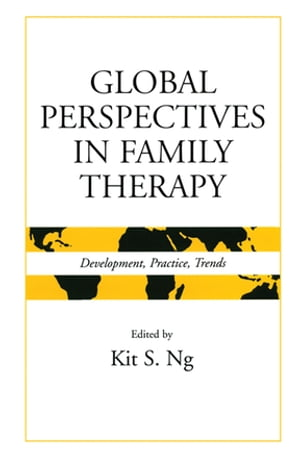 Global Perspectives in Family Therapy Development,  Practice,  Trends