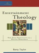 Entertainment Theology (Cultural Exegesis): New-Edge Spirituality in a Digital Democracy